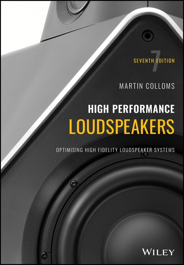 High Performance Loudspeakers – Optimising High Fidelity Loudspeaker Systems, 7th Edition
