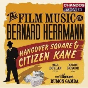 Bernard Herrmann: Hangover Square & Citizen Kane