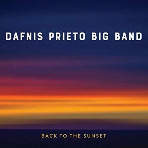 Dafnis Prieto Big Band: Back to the Sunset